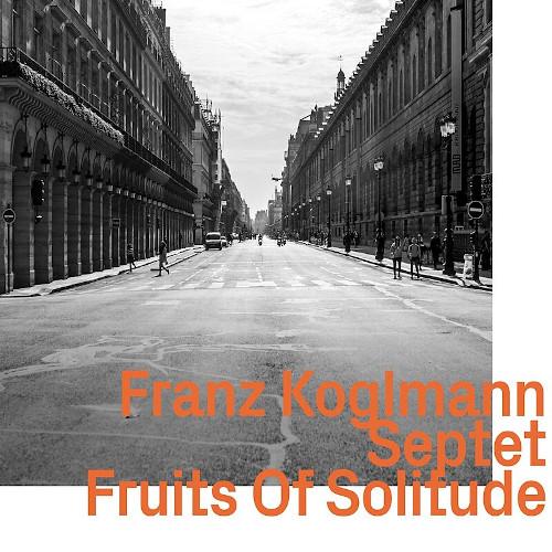 FRANZ KOGLMANN - Fruits Of Solitude cover
