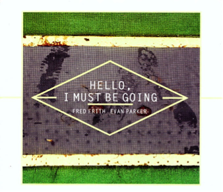 FRED FRITH - Frith, Fred / Evan Parker : Hello, I Must Be Going cover