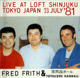 FRED FRITH - Live At Loft Shinjuku Tokyo Japan 23 July '81 (with Totsuzen Danball) cover