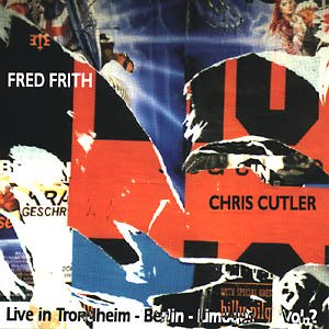 FRED FRITH - Live In Trondheim - Berlin - Limoges Vol. 2 cover
