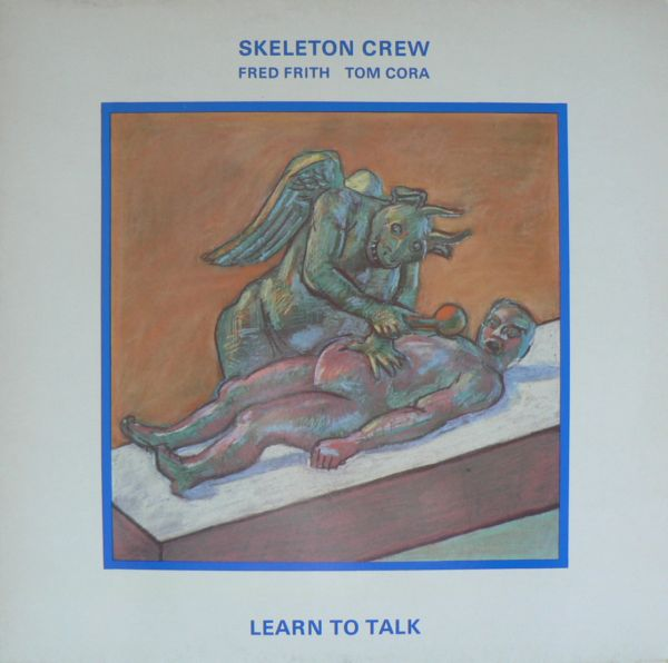 FRED FRITH - Skeleton Crew  : Learn To Talk cover