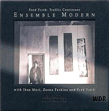 FRED FRITH - Traffic Continues (as Ensemble Modern with Ikue Mori and Zeena Parkins) cover