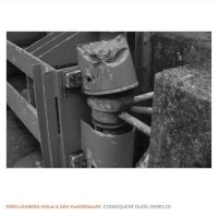FRED LONBERG-HOLM - Fred Lonberg-Holm, Ken Vandermark : Consequent Duos: series 2d cover