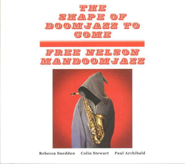 FREE NELSON MANDOOMJAZZ - The Shape Of Doomjazz To Come / Saxophone Giganticus cover