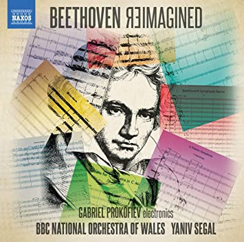 GABRIEL PROKOFIEV - Gabriel Prokofiev, The BBC National Orchestra Of Wales, Yaniv Segal : Beethoven Reimagined cover