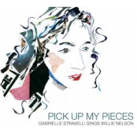 GABRIELLE STRAVELLI - Pick Up My Pieces : Gabrielle Stravelli Sings Willie Nelson cover