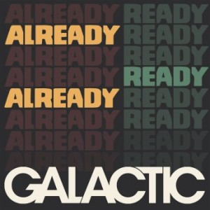 GALACTIC - Already Ready Already cover