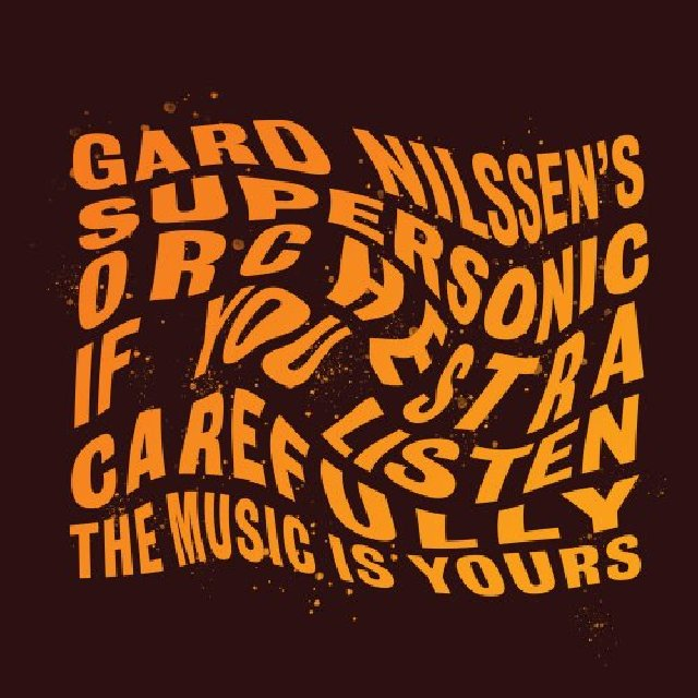 GARD NILSSEN - Gard Nilssens Supersonic Orchestra : If You Listen Carefully the Music is Yours cover