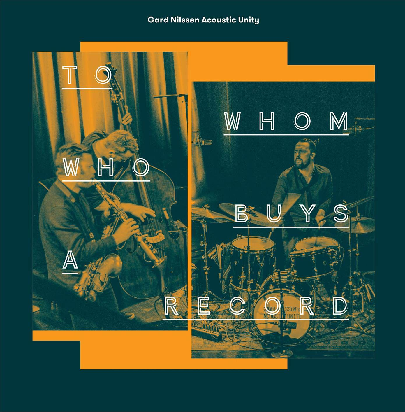GARD NILSSEN - Gard Nilssen Acoustic Unity : To Whom Who Buys A Record cover