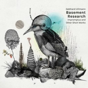GEBHARD ULLMANN - Gebhard Ullmann Basement Research : Impromptus and Other Short Works cover