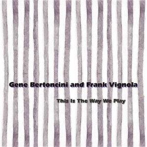 GENE BERTONCINI - Gene Bertoncini & Frank Vignola : This Is The Way We Play cover