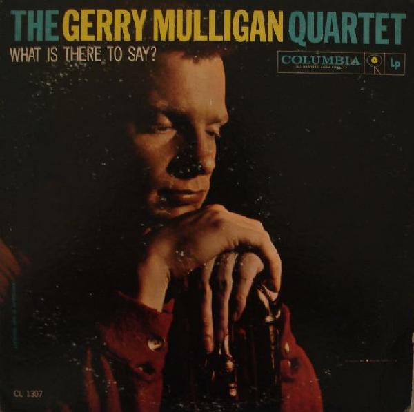 GERRY MULLIGAN - What Is There to Say?(aka News From Blueport aka My Funny Valentine) cover