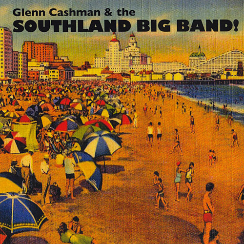 GLENN CASHMAN - Glenn Cashman & The Southland Big Band! cover