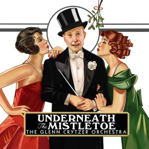 GLENN CRYTZER - The Glenn Crytzer Orchestra : Underneath the Mistletoe cover
