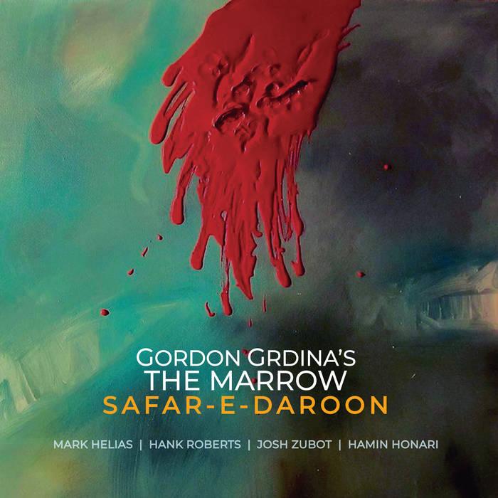 GORDON GRDINA - Gordon Grdinas The Marrow : Safar-e-Daroon cover