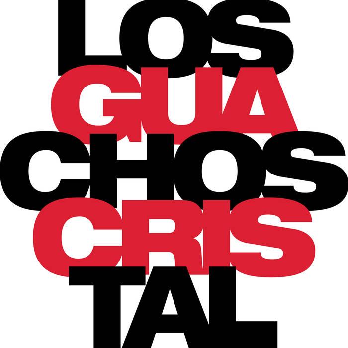 GUILLERMO KLEIN - Los Guachos Cristal cover
