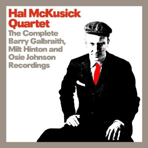 HAL MCKUSICK - The Complete Barry Galbraith, Milt Hinton and Osie Johnson Recordings cover