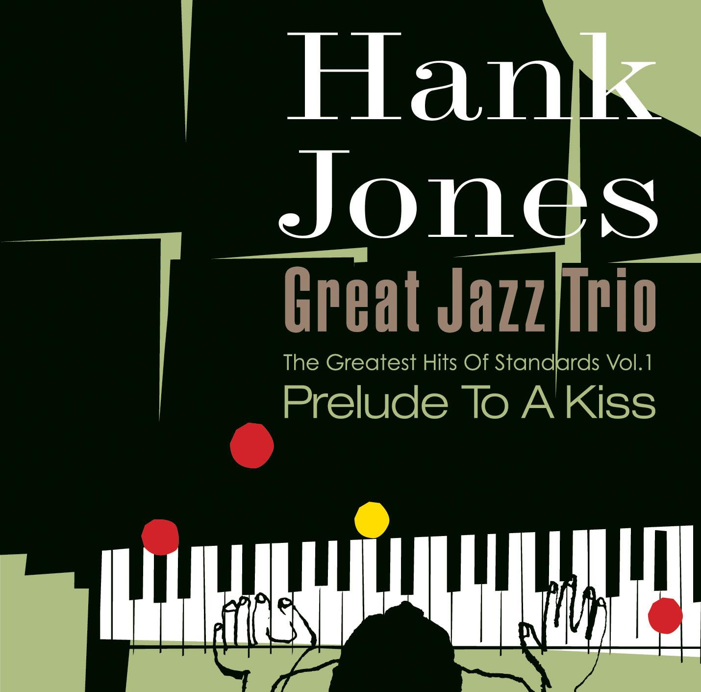 HANK JONES - Hank Jones Great Jazz Trio, The Greatest Hits Of Standards Vol.1: Prelude To A Kiss cover