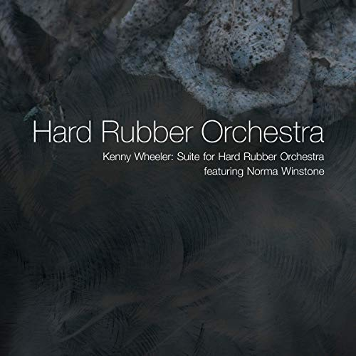 HARD RUBBER ORCHESTRA - Kenny Wheeler : Suite for Hard Rubber Orchestra cover
