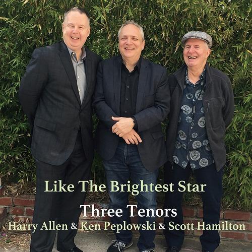 HARRY ALLEN - Harry Allen & Ken Peplowski & Scott Hamilton : Three Tenors - Like The Brightest Star cover