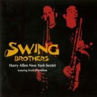 HARRY ALLEN - Harry Allen - Scott Hamilton New York Sextet : Swing Brothers cover