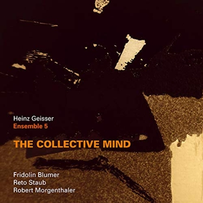 HEINZ GEISSER - Ensemble 5 : The Collective Mind cover