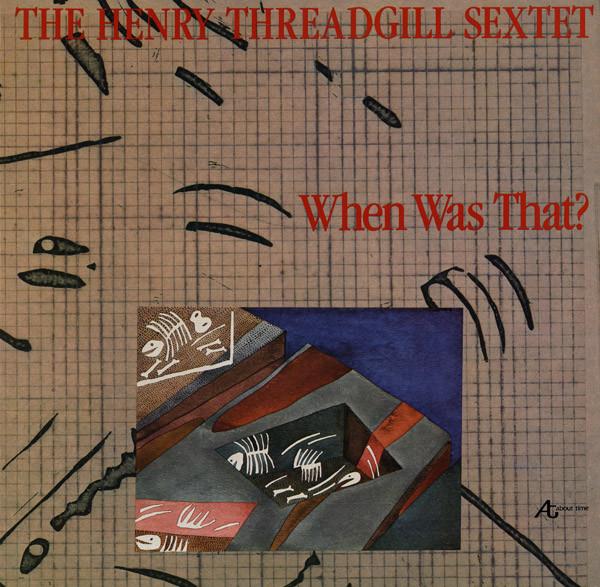 HENRY THREADGILL - Henry Threadgill Sextet : When Was That? cover