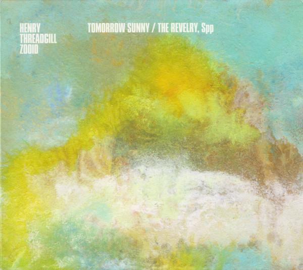 HENRY THREADGILL - Henry Threadgill Zooid : Tomorrow Sunny / The Revelry, Spp cover