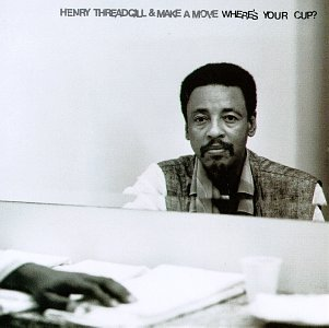 HENRY THREADGILL - Henry Threadgill & Make A Move ‎: Wheres Your Cup? cover