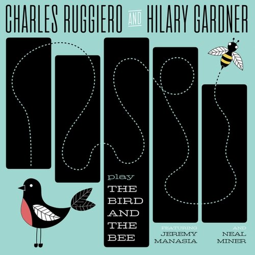 HILARY GARDNER - Charles Ruggiero & Hilary Gardner : Play the Bird & the Bee cover