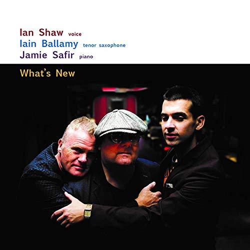 IAN SHAW - Ian Shaw, Iain Ballamy & Jamie Safir : What's New cover