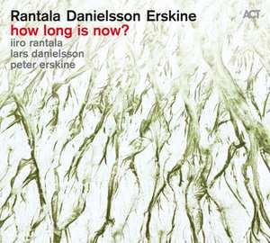 IIRO RANTALA - Iiro Rantala Lars Danielsson Peter Erskine : How Long Is Now? cover