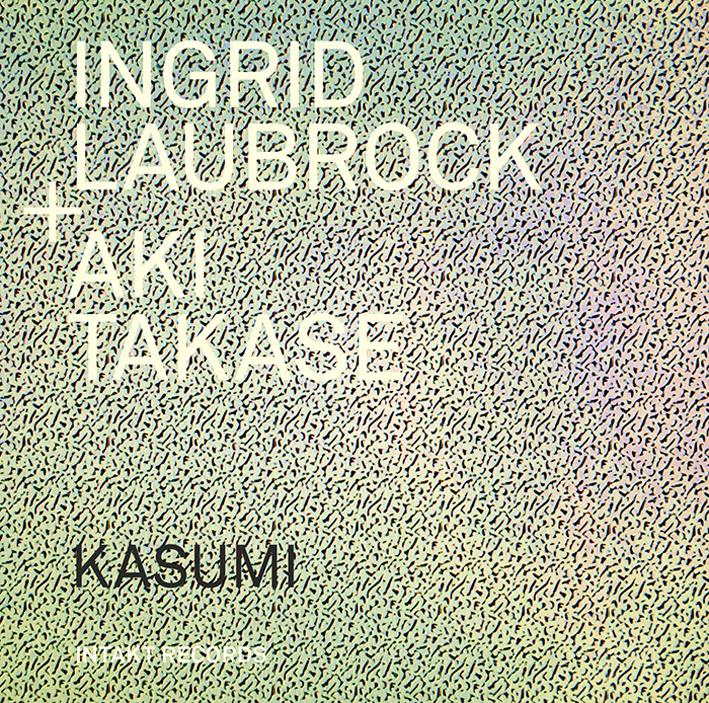 INGRID LAUBROCK - Ingrid Laubrock and Aki Takase : Kasumi cover