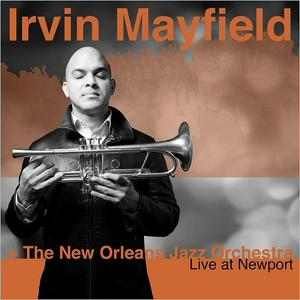 IRVIN MAYFIELD - Irvin Mayfield and The New Orleans Jazz Orchestra : Live At Newport cover