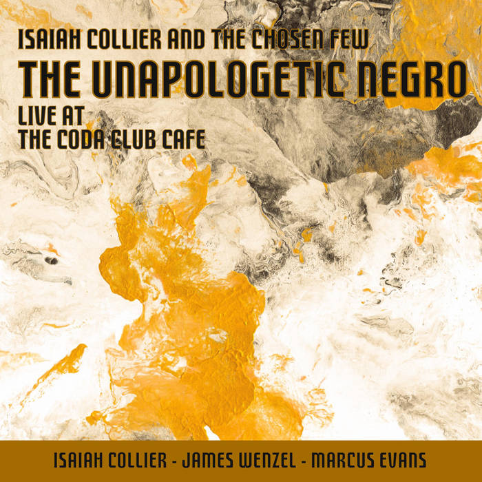 ISAIAH COLLIER - Isaiah Collier & The Chosen Few : The Unapologetic Negro cover