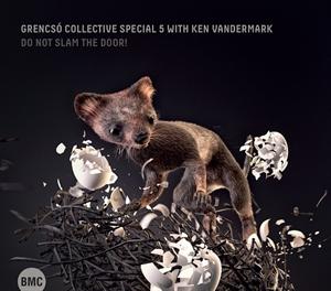 ISTVÁN GRENCSÓ - Grensco Collective Special 5 + Ken Vandermark : Do Not Slam The Door! cover