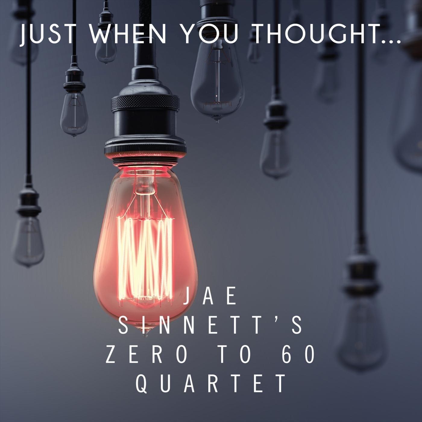 JAE SINNETT - Jae Sinnett's Zero to 60 Quartet : Just When You Thought cover