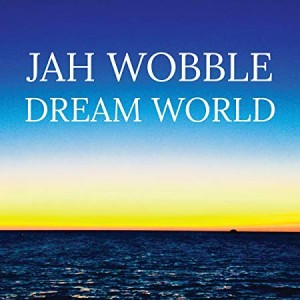 JAH WOBBLE - Dream World cover