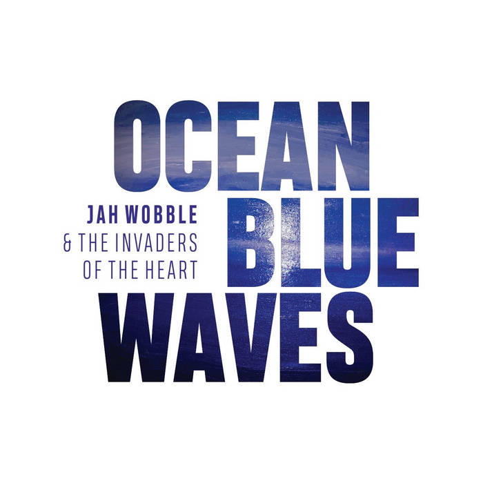 JAH WOBBLE - Jah Wobble & The Invaders Of The Heart : Ocean Blue Waves cover