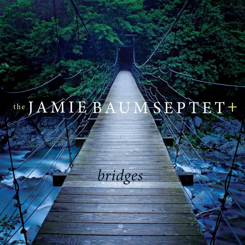 JAMIE BAUM - the Jamie Baum Septet + : Bridges cover