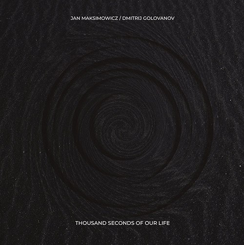 JAN MAKSIMOWICZ - Jan Maksimowicz / Dmitrij Golovanov : Thousand Seconds Of Our Life cover