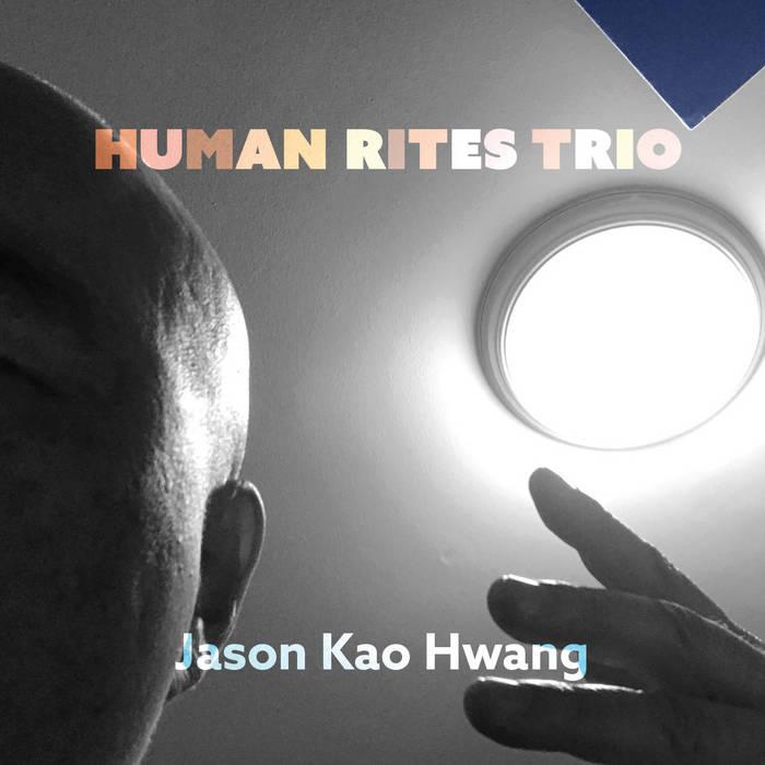 JASON KAO HWANG - Human Rites Trio cover