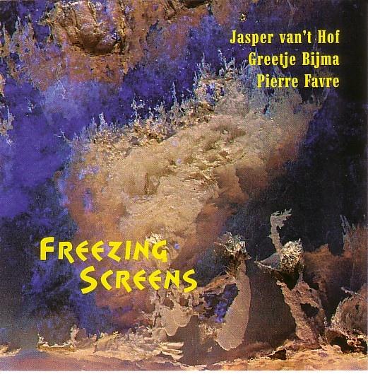 JASPER VAN 'T HOF - Jasper van't Hof, Greetje Bijma, Pierre Favre : Freezing Screens cover