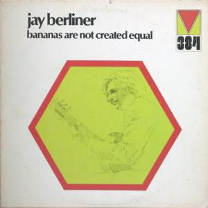 JAY BERLINER - Bananas Are Not Created Equal cover