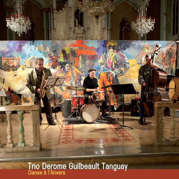 JEAN DEROME - Trio Derome Guilbeault Tanguay : Danse a L'Anvers cover