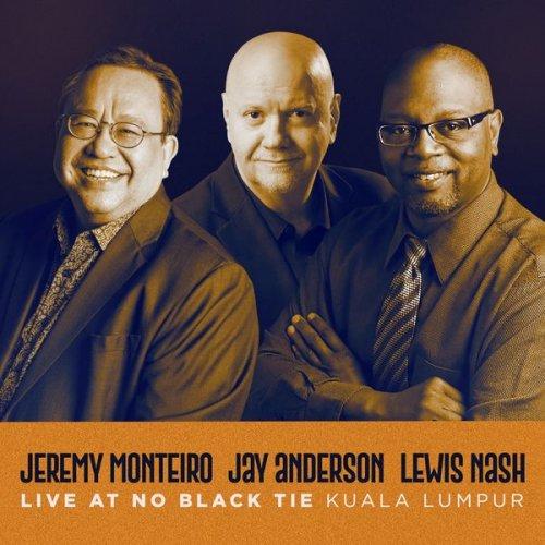 JEREMY MONTEIRO - Jeremy Monteiro, Jay Anderson, Lewis Nash : Live at No Black Tie Kuala Lumpur cover