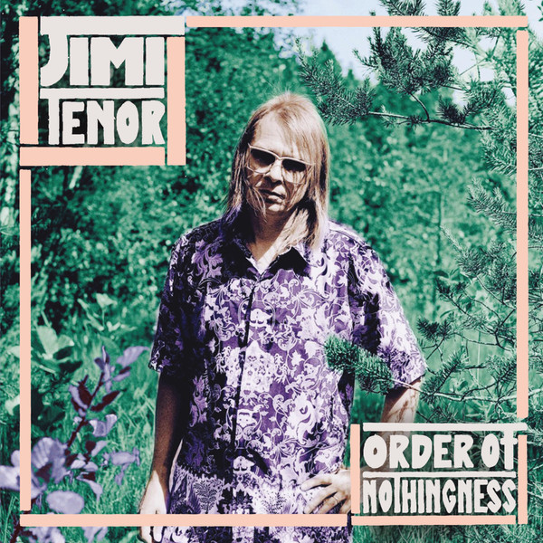 JIMI TENOR - Order of Nothingness cover