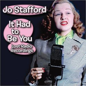 JO STAFFORD - It Had To Be You: Lost Radio Recordings cover