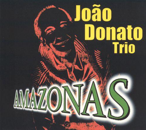 JOÃO DONATO - João Donato Trio : Amazonas cover
