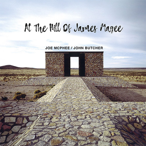 JOE MCPHEE - Joe McPhee & John Butcher  : At The Hill Of James Magee cover